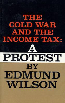 Cold War and the Income Tax: A Protest - Wilson, Edmund