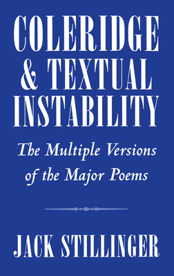 Coleridge and Textual Instability: The Multiple Versions of the Major Poems - Stillinger, Jack