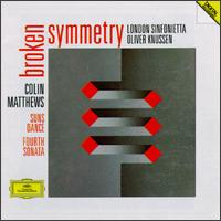 Colin Matthews: Broken Symmetry; Suns Dance; Fourth Sonata - London Sinfonietta; Oliver Knussen (conductor)