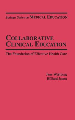 Collaborative Clinical Education: The Foundation of Effective Health Care - Westberg, Jane, PhD, and Jason, Hilliard, MD, Edd