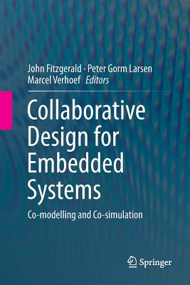 Collaborative Design for Embedded Systems: Co-Modelling and Co-Simulation - Fitzgerald, John, Dr. (Editor)