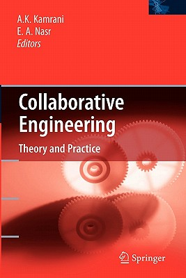 Collaborative Engineering: Theory and Practice - Kamrani, Ali K (Editor), and Nasr, Emad Abouel (Editor)