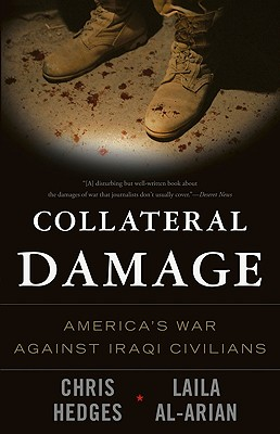 Collateral Damage: America's War Against Iraqi Civilians - Hedges, Chris, and Al-Arian, Laila, and Richards, Eugene (Photographer)