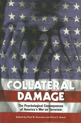 Collateral Damage: The Psychological Consequences of America's War on Terrorism - Kimmel, Paul R (Editor), and Stout, Chris E, Dr. (Editor), and Zimbardo, Philip G, PhD (Foreword by)