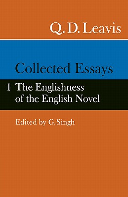 Collected Essays: Volume 1. the Englishness of the English Novel - Leavis, Q D, and Singh, G (Photographer)