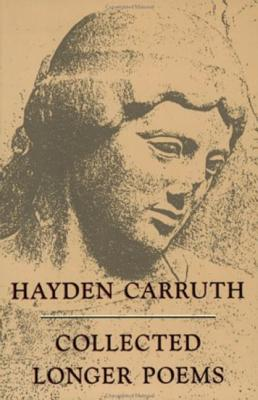 Collected Longer Poems - Carruth, Hayden