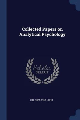Collected Papers on Analytical Psychology - Jung, C G 1875-1961
