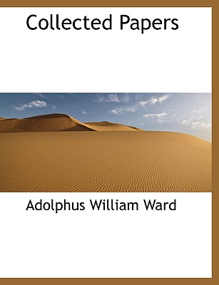 Collected Papers - Ward, Adolphus William, Sir
