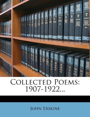 Collected Poems: 1907-1922... - Erskine, John