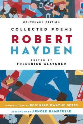 Collected Poems - Hayden, Robert, and Glaysher, Frederick (Editor), and Betts, Reginald Dwayne (Introduction by)
