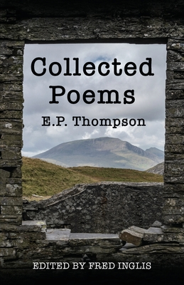 Collected Poems - Thompson, E P, and Inglis, Fred (Editor)
