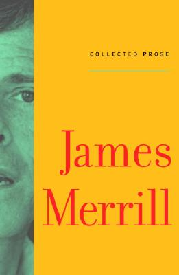 Collected Prose - Merrill, James