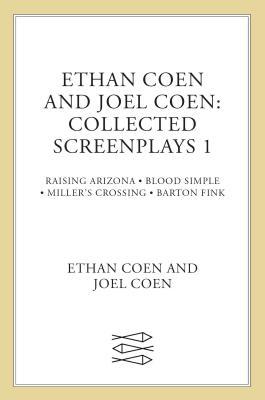 Collected Screenplays: Blood Simple/Raising Arizona/Miller's Crossing/Barton Fink - Coen, Ethan, and Coen, Joel
