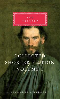 Collected Shorter Fiction, Vol. 1: Volume I - Tolstoy, Leo Nikolayevich, Count, and Maude, Aylmer (Translated by), and Cooper, Nigel J (Translated by)