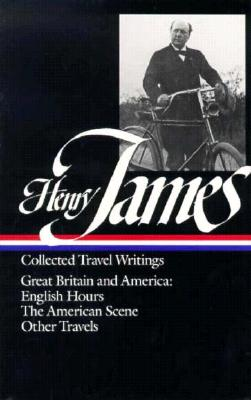 Collected Travel Writings: Great Britain and America - James, Henry