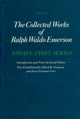 Collected Works of Ralph Waldo Emerson, Volume II: Essays: First Series - Emerson, Ralph Waldo (Illustrator), and Carr, Jean Ferguson (Editor), and Slater, Joseph (Illustrator)
