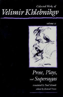 Collected Works of Velimir Khlebnikov, Volume II: Prose, Plays, and Supersagas - Khlebnikov, Velimir, and Vroon, Ronald (Editor), and Schmidt, Paul (Translated by)