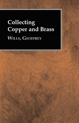 Collecting Copper and Brass - Wills, Geoffrey
