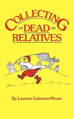 Collecting Dead Relatives - Galeener-Moore, Laverne