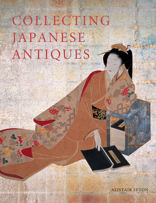 Collecting Japanese Antiques - Seton, Alistair