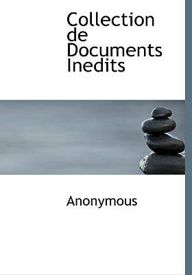 Collection de Documents Inedits - Anonymous