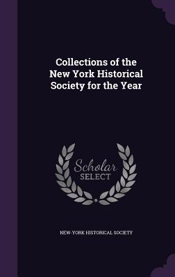 Collections of the New York Historical Society for the Year - New-York Historical Society (Creator)