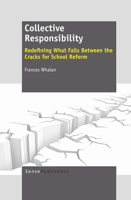 Collective Responsibility: Redefining What Falls Between the Cracks for School Reform - Whalan, Frances