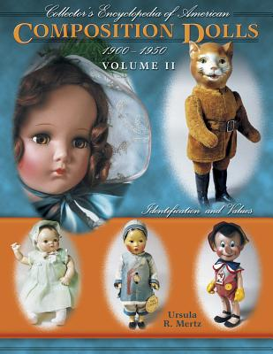 Collector's Encyclopedia of American Composition Dolls 1900-1950: Identification and Values - Mertz, Ursula R