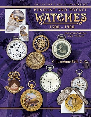 Collector's Encyclopedia of Pendant and Pocket Watches 1500-1950: Identification and Values - Bell, C Jeanenne, G.G.