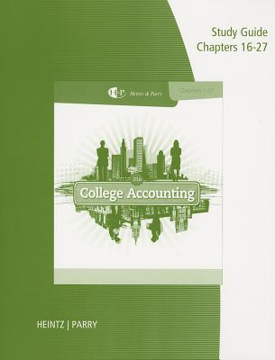 College Accounting Study Guide and Working Papers, Chapters 16-27 - Heintz, James A, D.B.A., C.P.A., and Parry, Robert W