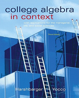 College Algebra in Context: With Applications for the Managerial, Life, and Social Sciences - Harshbarger, Ronald J, and Yocco, Lisa S