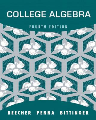 College Algebra with Integrated Review and Worksheets plus NEW MyMathLab with Pearson eText -- Access Card Package - Beecher, Judith A., and Penna, Judith A., and Bittinger, Marvin L.