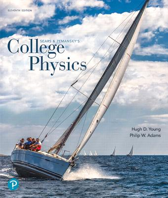 College Physics - Young, Hugh D., and Adams, Philip W., and Chastain, Raymond Joseph