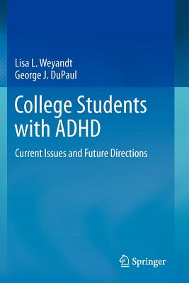 College Students with ADHD: Current Issues and Future Directions - Weyandt, Lisa L