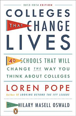 Colleges That Change Lives: 40 Schools That Will Change the Way You Think about College - Pope, Loren, and Oswald, Hilary Masell (Revised by)