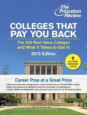 Colleges That Pay You Back: The 200 Best Value Colleges and What It Takes to Get in - Princeton Review, and Franek, Robert