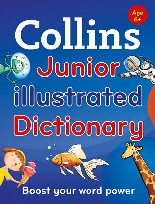 Collins Junior Illustrated Dictionary: Boost Your Word Power, for Age 6+ - Collins Dictionaries