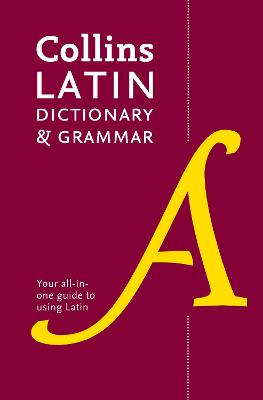 Collins Latin Dictionary and Grammar: 80,000 Translations Plus Grammar Tips - Collins Dictionaries
