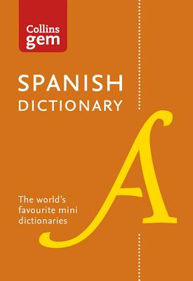 Collins Spanish Dictionary Gem Edition: 40,000 Words and Phrases in a Mini Format - Collins Dictionaries