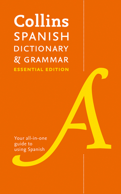 Collins Spanish Essential Dictionary and Grammar: Two Books in One - Collins Dictionaries