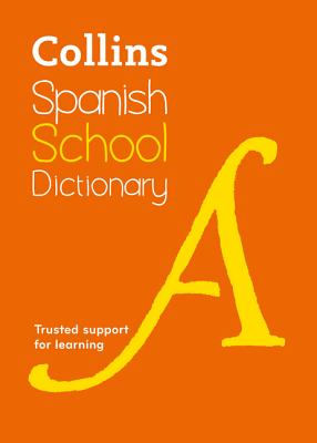 Collins Spanish School Dictionary: Trusted Support for Learning - Collins Dictionaries