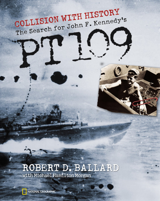 Collision with History: The Search for John F. Kennedy's PT 109 - Ballard, Robert D, Ph.D., and Morgan, Michael Hamilton