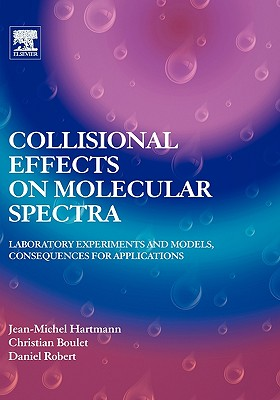 Collisional Effects on Molecular Spectra: Laboratory Experiments and Models, Consequences for Applications - Hartmann, Jean-Michel, and Boulet, Christian, and Robert, Daniel