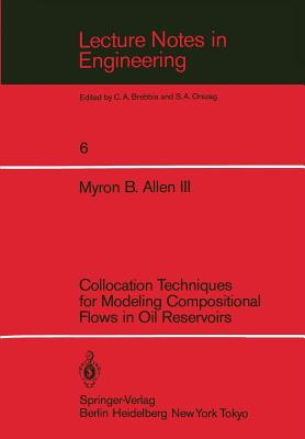 Collocation Techniques for Modeling Compositional Flows in Oil Reservoirs - Allen, Myron B III