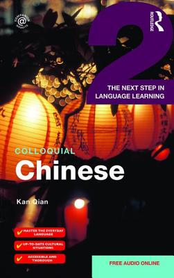 Colloquial Chinese 2: The Next Step in Language Learning - Qian, Kan