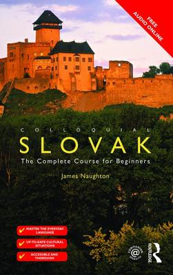 Colloquial Slovak: The Complete Course for Beginners - Naughton, James