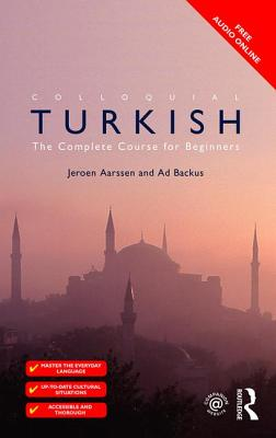 Colloquial Turkish: The Complete Course for Beginners - Backus, Ad, and Aarssen, Jeroen