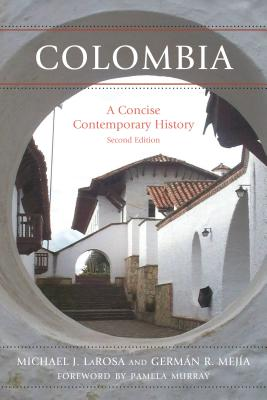 Colombia: A Concise Contemporary History - LaRosa, Michael J