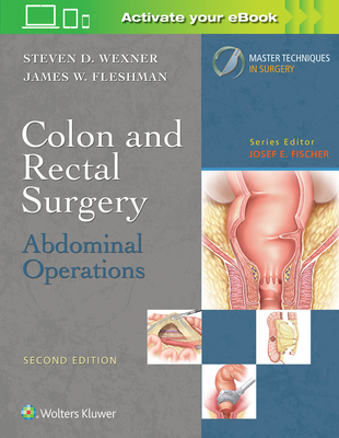Colon and Rectal Surgery: Abdominal Operations - Wexner, Steven D., and Fleshman, James W.