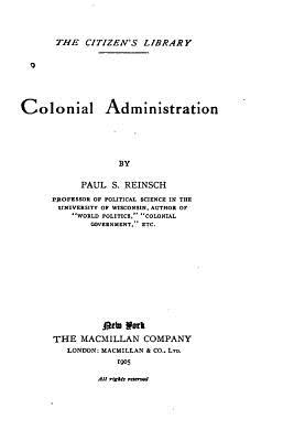 Colonial Administration - Reinsch, Paul S